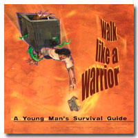 Walk Like A Warrior: A Young Man's Survival Guide